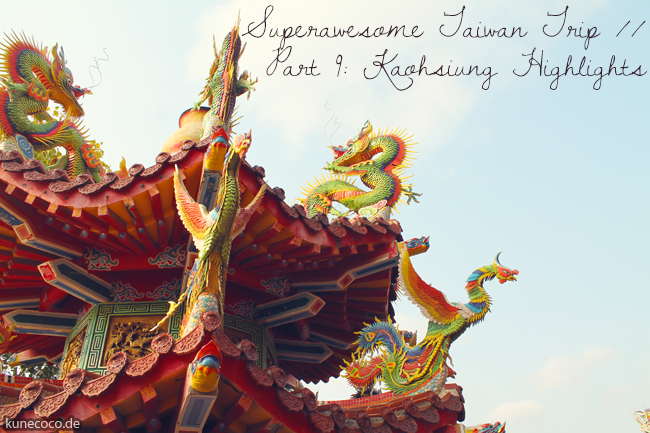 Superawesome Taiwan Trip // Part IX: Highlights of Kaohsiung